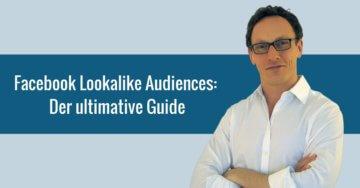 Facebook Lookalike Audiences: Der ultimative Guide