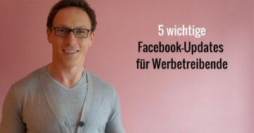5 wichtige Facebook-Updates für Werbetreibende