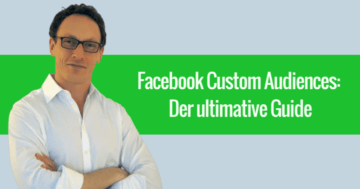 Facebook Custom Audiences: Der ultimative Guide