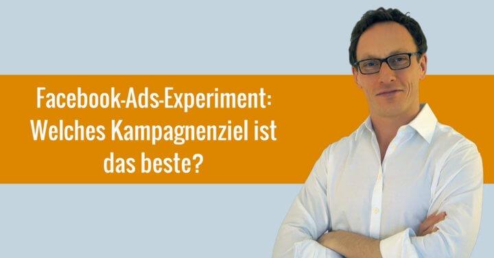 Facebook-Ads-Experiment: Welches Kampagnenziel ist das beste?