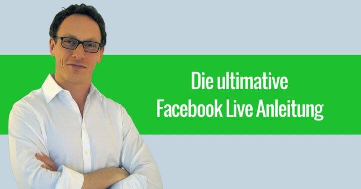 Die ultimative Facebook Live Anleitung