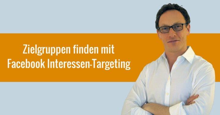 Zielgruppen finden mit Facebook Interessen-Targeting