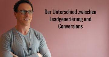 Der Unterschied zwischen Leadgenerierung und Conversions