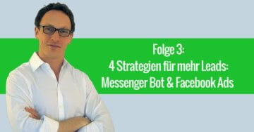 4 Strategien für mehr Leads: Messenger Bot & Facebook Ads – 003