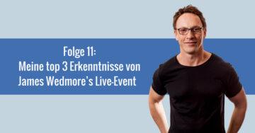 Meine top 3 Erkenntnisse von James Wedmore's Live-Event – 011