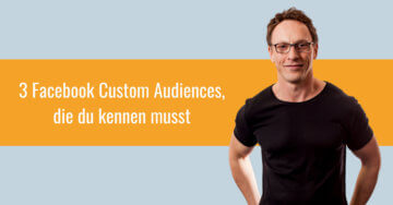 3 Facebook Custom Audiences, die du kennen musst – 020