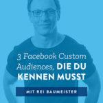 3 Facebook Custom Audiences, die du kennen musst – 020