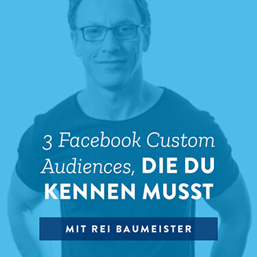 3 Facebook Custom Audiences, die du kennen musst