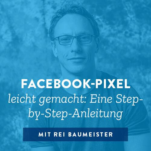 Facebook-Pixel leicht gemacht: Eine Step-by-Step-Anleitung