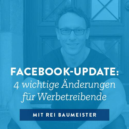 Facebook-Update: 4 wichtige Änderungen für Werbetreibende