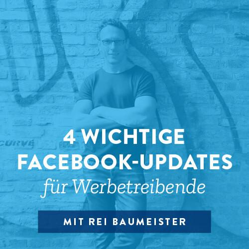 4 wichtige Facebook-Updates für Werbetreibende