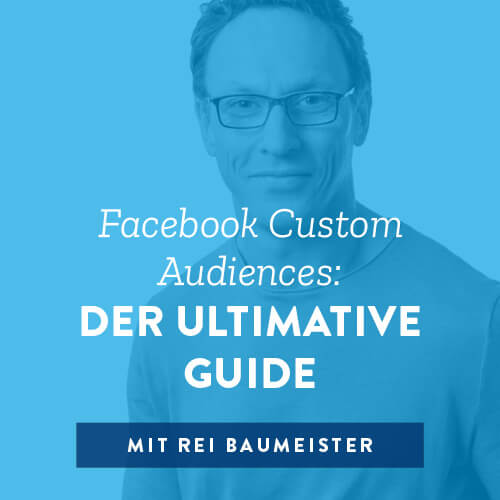 Facebook Custom Audiences: Der ultimative Guide