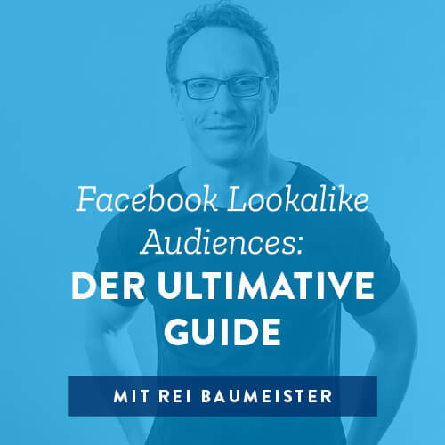 Facebook Lookalike Audiences: Der ultimative Guide