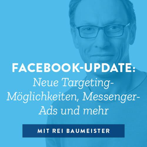 Facebook-Update: Neue Targeting-Möglichkeiten, Messenger-Ads und mehr