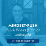 Mindset-Push in L.A. Wie es für mich weitergeht – 025