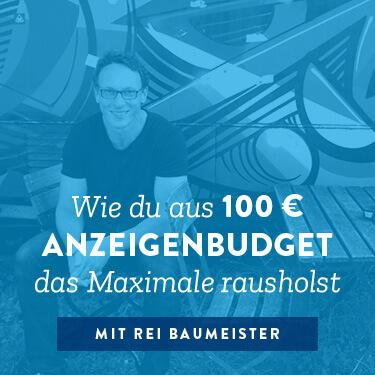 Wie du aus 100 € Anzeigenbudget das Maximale rausholst