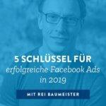 5 Schlüssel für erfolgreiche Facebook Ads in 2019