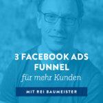 3 Facebook Ads Funnel für mehr Kunden