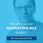 Wie dein idealer Marketing-Mix aussieht