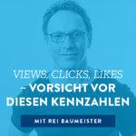 Views, Clicks, Likes – Vorsicht vor diesen Kennzahlen