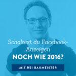 Schaltest du Facebook-Anzeigen noch wie 2016?