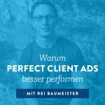 Warum Perfect Client Ads besser performen