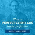 Warum Perfect Client Ads besser performen