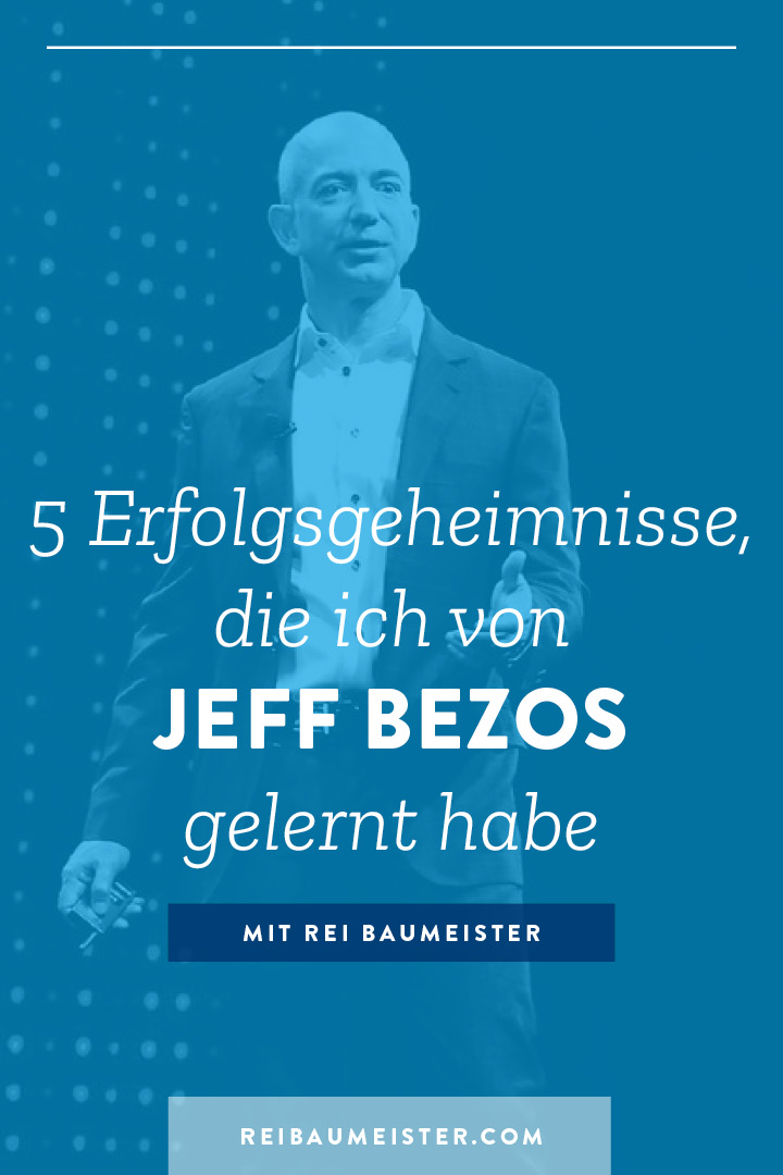 5 Erfolgsgeheimnisse, die ich von Jeff Bezos gelernt habe
