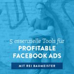 5 essenzielle Tools für profitable Facebook Ads