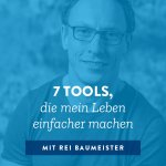 7 Tools, die mein Leben einfacher machen