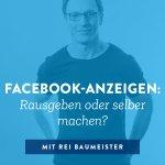 Facebook-Anzeigen: Rausgeben oder selber machen?
