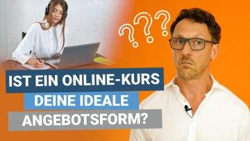 Ist ein Online-Kurs deine ideale Angebotsform?