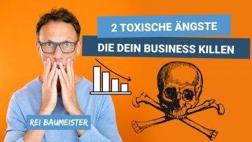2 toxische Ängste, die dein Business killen